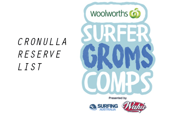 Woolworths Surfer Groms Comps presented by Wahu 2017/18 - Cronulla - RESERVE LIST