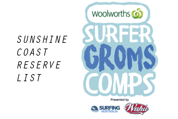 Woolworths Surfer Groms Comps presented by Wahu 2017/18 - Sunshine Coast - RESERVE LIST